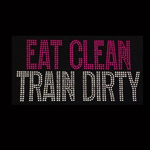 Eat Clean Train Dirty (4.5x8.5) Rhinestone Shirt - Bling By Bates