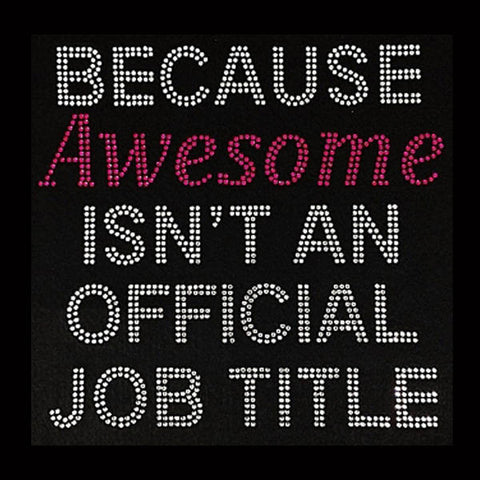 "Because Awesome isn't an official Job Title (9x9"") Rhinestone Shirt - Bling By Bates"