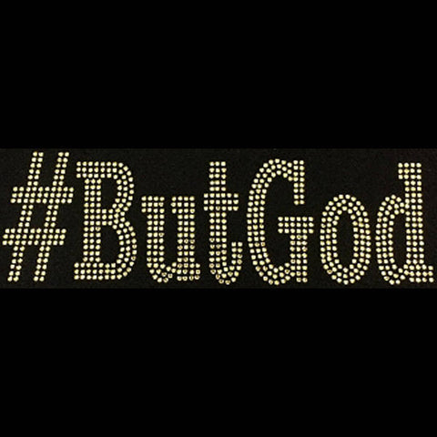"But God, Gold (3x9.5"") Rhinestone Bling Shirt - Bling By Bates"