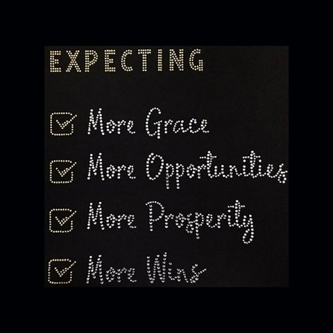 "Expecting More Grace, Opportunities, Prosperity, Wins (9.5X9.5"") Rhinestone Shirt - Bling By Bates"
