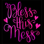 Bless This Mess - Metallic, Plain or Glitter Vinyl  Bling Shirt - Bling By Bates