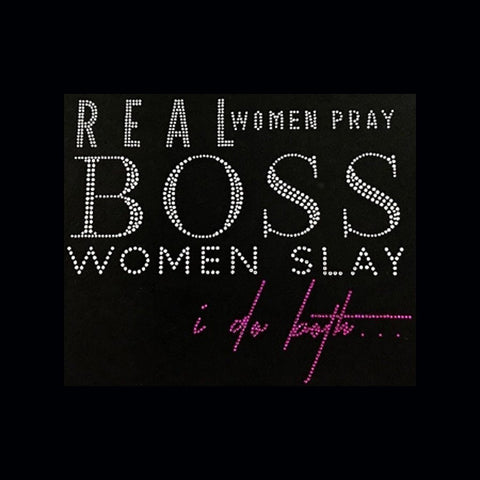 "Real Women Pray Boss Women Slay (7.75x9.25"") Rhinestone Shirt - Bling By Bates"
