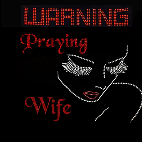 "WARNING Praying Wife Rhinestones & Red Glitter Vinyl (~10x9"") Bling Shirt - Bling By Bates"