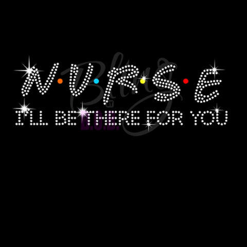 "Profession, Nurse - I'll Be There For You (9.75x2.75"") Rhinestone Bling Shirt - Bling By Bates"