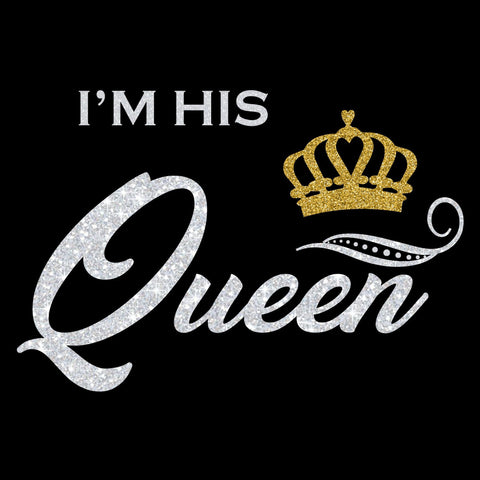 I'm His Queen - Plain, Glitter, or Metallic Vinyl Shirt - Bling By Bates
