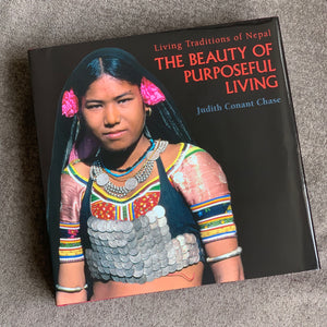 The Beauty of Purposeful Living: Living Traditions of Nepal by Judith Conant Chase