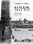BANGKOK THAT WAS: Photographs 1956-1961 by Fabrizio La Torre