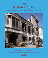 THE LHASA HOUSE: Typology of an Endangered Species by André Alexander