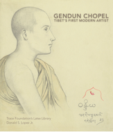GENDUN CHOPEL: Tibet's First Modern Artist by Donald S. Lopez Jr.