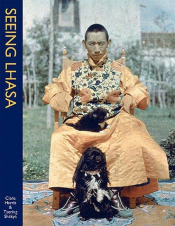 SEEING LHASA: British Depictions of the Tibetan Capital, 1936-1947 Edited by Clare Harris, Tsering Shakya, Elizabeth Edwards