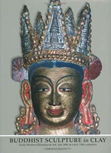BUDDHIST SCULPTURE IN CLAY: Early Western Himalayan Art - Late 10th to Early 13th Centuries by Christian Luczanits
