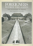 FOREIGNERS WITHIN THE GATES: The Legations at Peking by Michael J. Moser and Yeone Wei-Chih Moser