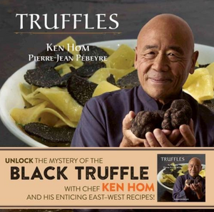 TRUFFLES by Ken Hom and Pierre-Jean Pebeyre  Photographs by Jean-Pierre Gabriel