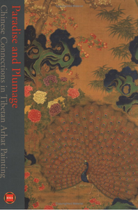 PARADISE AND PLUMAGE: Chinese Connections In Tibetan Arhat Paintings by Rob Linrothe