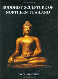 BUDDHIST SCULPTURE OF NORTHERN THAILAND by Carol Stratton