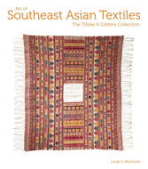 ART OF SOUTHEAST ASIAN TEXTILES: The Tilleke and Gibbins Collection by Linda S. McIntosh