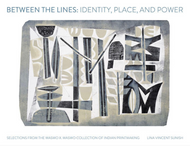 BETWEEN THE LINES: Identity, Place, and Power — Selections from the Waswo X. Waswo Collection of Indian Printmaking by Lina Vincent Sunish
