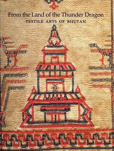 FROM THE LAND OF THE THUNDER DRAGON: Textile Arts of Bhutan  Edited by Diana K. Myers with contributions by Susan S. Bean, Michael Aris, Françoise Pommaret