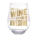 """This Wine Is Making Me Awesome"" Jumbo Stemless Wine Glass - Annie's Hallmark Baldoria"
