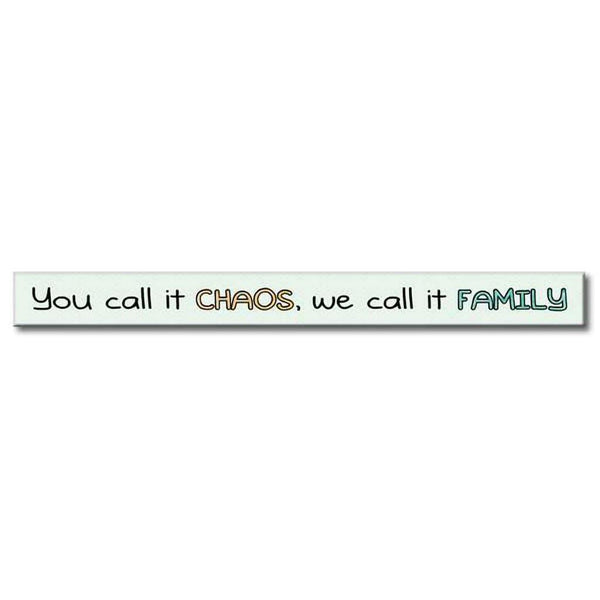 "My Word! : You Call It Chaos - Skinnies 1.5""x16"" Sign"