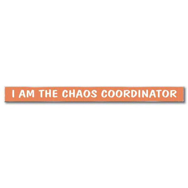 "My Word! : I Am The Chaos Coordinator - Skinnies 1.5""x16"" Sign"