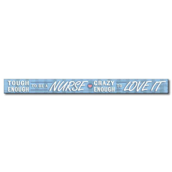 "My Word! : Tough Enough To Be A Nurse- Skinnies 1.5""x16"" Sign"