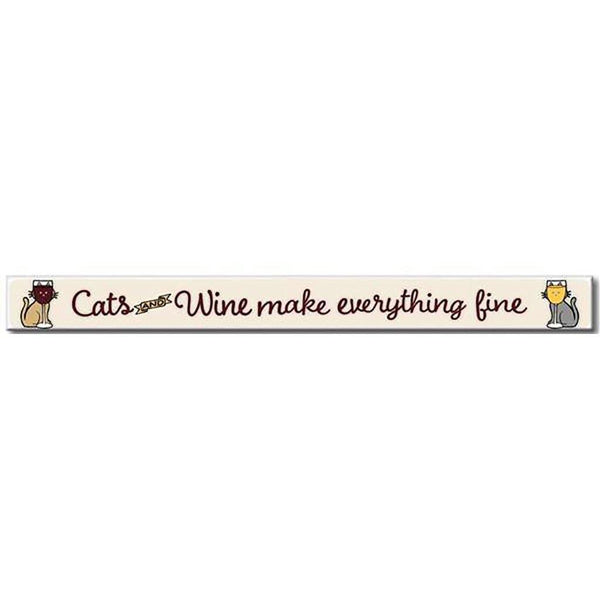 "My Word! : Cats And Wine Make Everything - Skinnies 1.5""x16"" Sign"