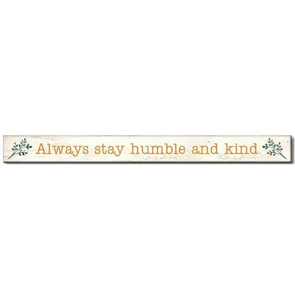 "My Word! : Always Be Humble And Kind - Skinnies 1.5""x16"" Sign"