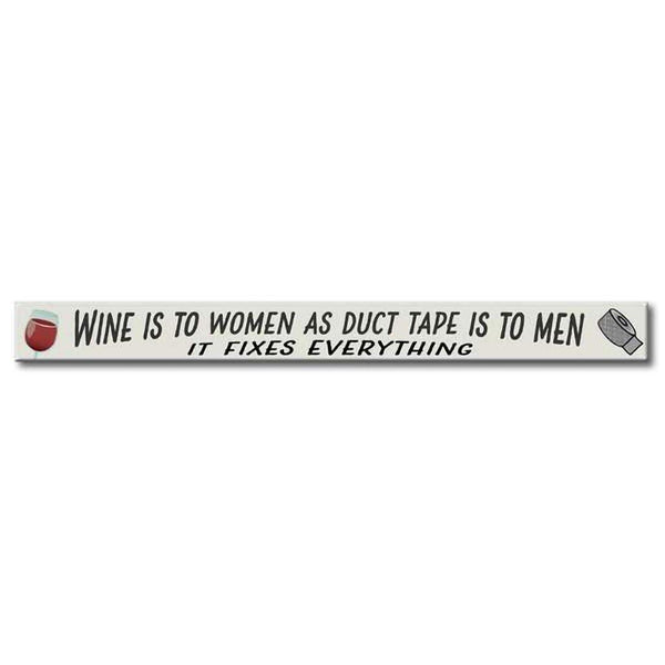 "My Word! : Wine Is To Women As Duct Tape Is - Skinnies 1.5""x16"" Sign - Annie's Hallmark & Gretchen's Hallmark, Sister Stores"