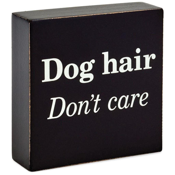 Hallmark : Dog Hair Don't Care Wood Quote Sign