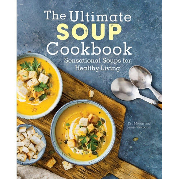 The Ultimate Soup Cookbook - Sensational Soups for Healthy Living