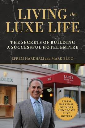 In His Recent Memoir, Luxe Hotels Chairman and Founder Efrem Harkham Reveals Life Philosophies Through His Business Experience