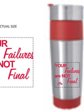"Load image into Gallery viewer, Travel Mug - ""Your Failures Are NOT Final""  16 oz"