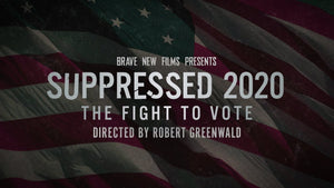 Suppressed 2020: The Fight to Vote [Video]