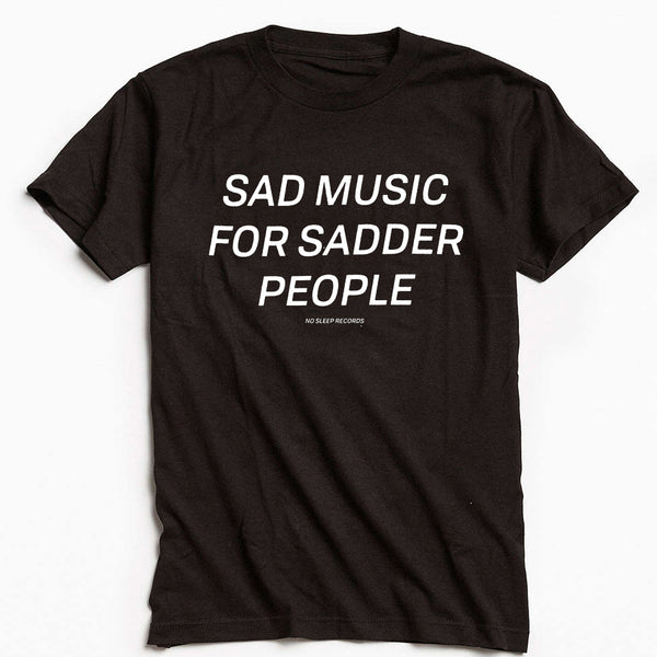 Sad Music For Sadder People T-Shirt