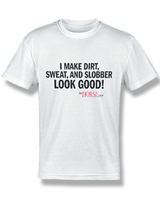 "I make dirt, sweat, and slobber look good!"" T-Shirt-Horse Palace-Horse Palace-update alt-text with template horse-education-supplements-training-riding-ebook-horse-dvd-guide-to-success-horseman-western-cowboy-cowgirl-stories-horse-safe-health-of-horse-breeding-horse-exercice-unicorn-stories"
