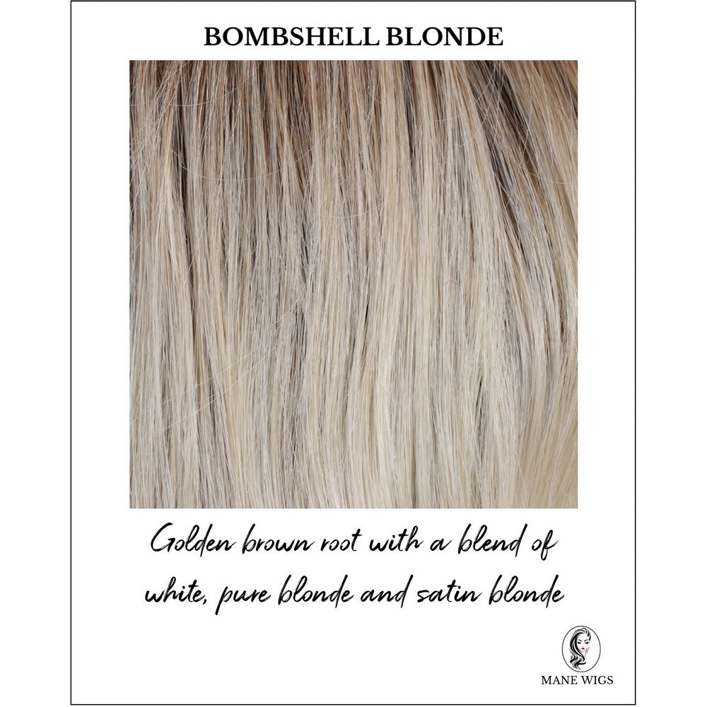 Bombshell Blonde-Golden brown root with a blend of white, pure blonde and satin blonde