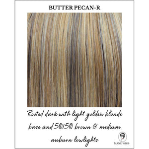 Butter Pecan-R-Rooted dark with light golden blonde base and 50/50 brown & medium auburn lowlights