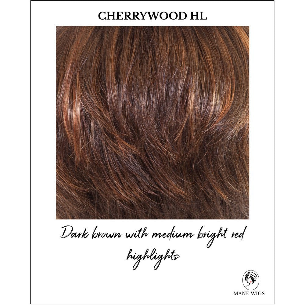 Cherrywood Hl-Dark brown with medium bright red highlights