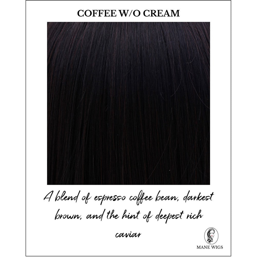 Coffee without Cream-A blend of espresso coffee bean, darkest brown, and the hint of deepest rich caviar