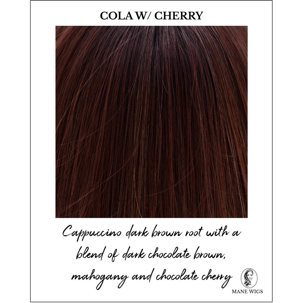 Cola with Cherry-Cappuccino dark brown root with a blend of dark chocolate brown, mahogany and chocolate cherry