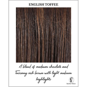 English Toffee-A blend of medium chocolate and Tuscany rich brown with light auburn highlights