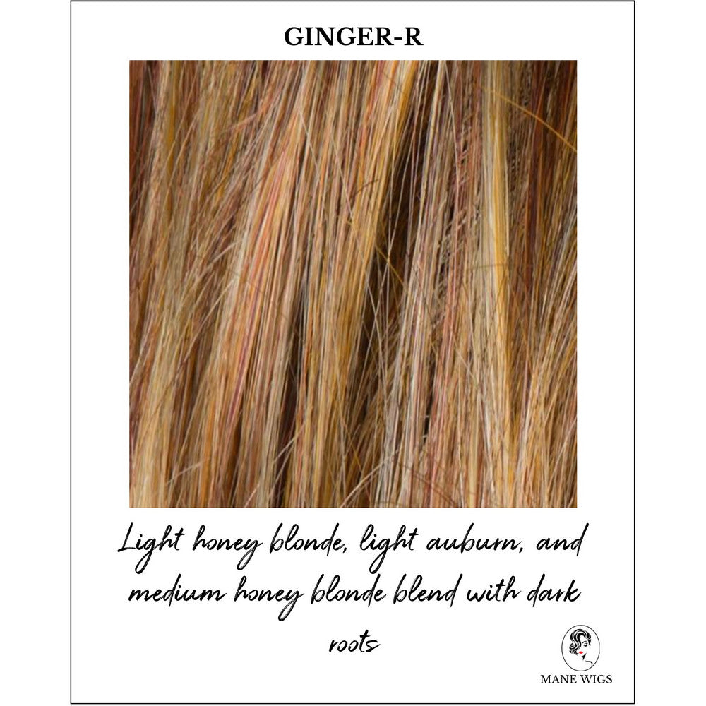Ginger-R-Light honey blonde, light auburn, and medium honey blonde blend with dark roots