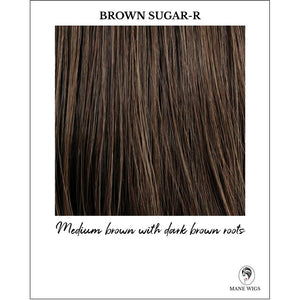 Brown Sugar-R-Medium brown with dark brown roots