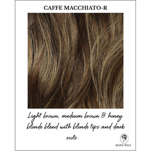 Caffe Macchiato-R-Light brown, medium brown & honey blonde blend with blonde tips and dark roots