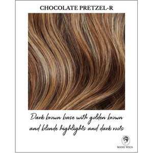 Chocolate Pretzel-R-Dark brown base with golden brown and blonde highlights and dark roots