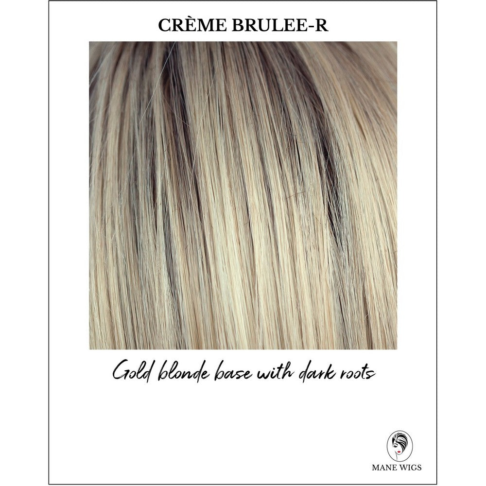 Creme Brulee-R-Gold blonde base with dark roots