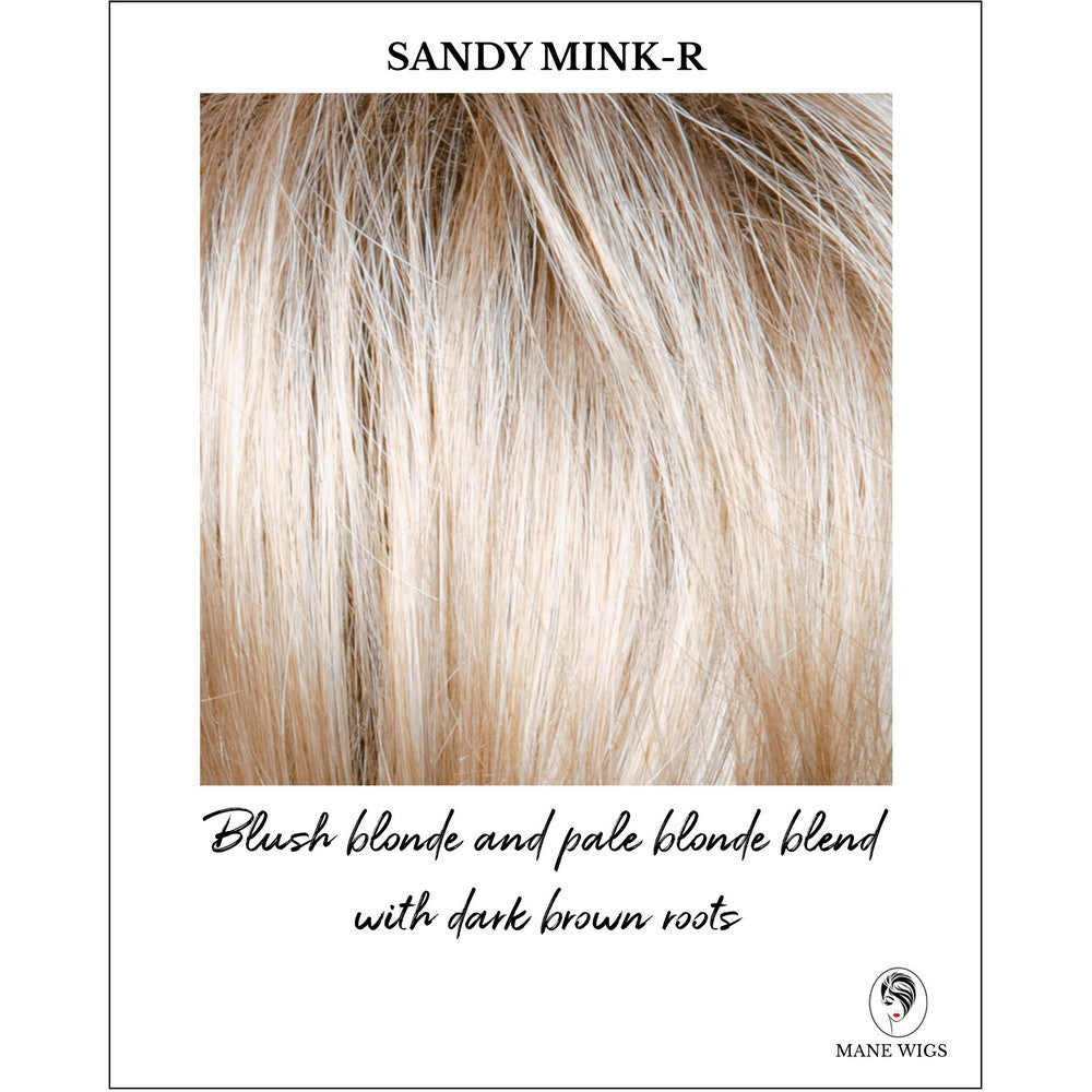 Sandy Mink-R-Blush blonde and pale blonde blend with dark brown roots