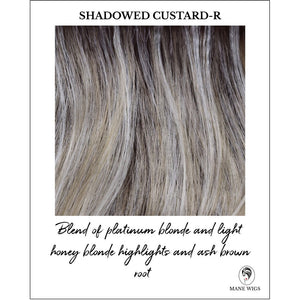 Shadowed Custard-R-Blend of platinum blonde and light honey blonde highlights and ash brown root