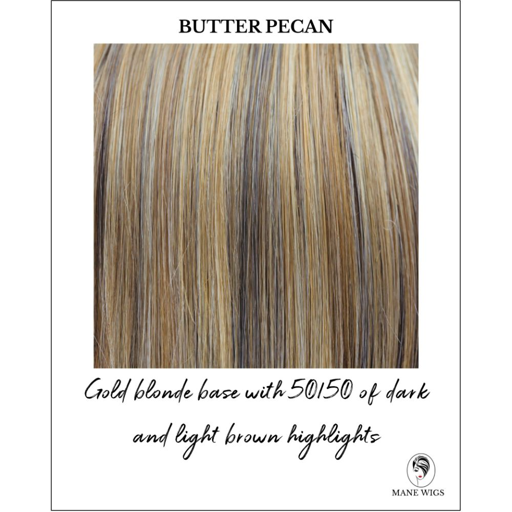 Butter Pecan - Gold blonde base with 50/50 of dark and light brown highlights